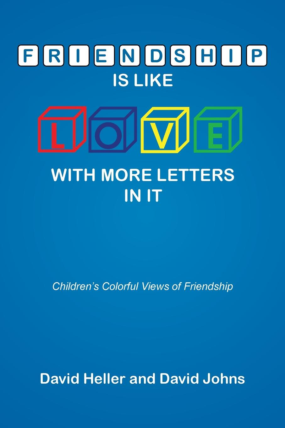 David Heller, David Johns Friendship Is Like Love with More Letters in It. Children's Colorful Views of Friendship david grayson adventures in friendship
