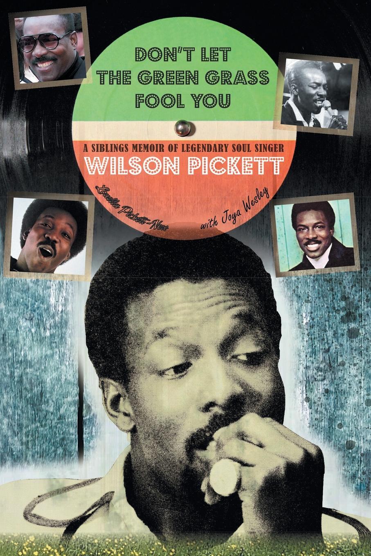 Louella Pickett-New Don't Let the Green Grass Fool you. A Siblings Memoir of Legendary Soul Singer Wilson Pickett june moore soul fool to soul full