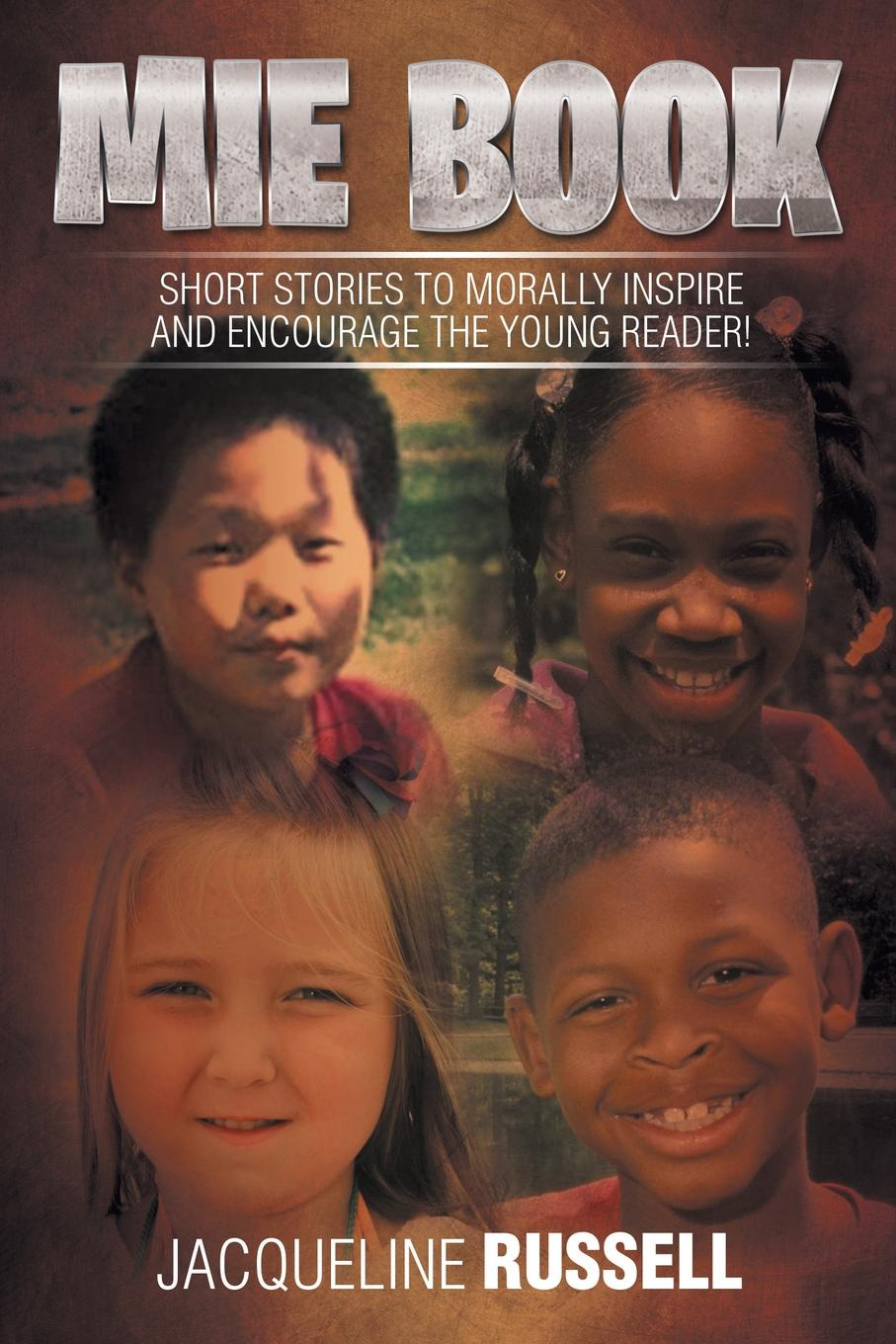 Jacqueline Russell Mie Book. Short Stories to Morally Inspire and Encourage the Young Reader! emerald de young inspire me