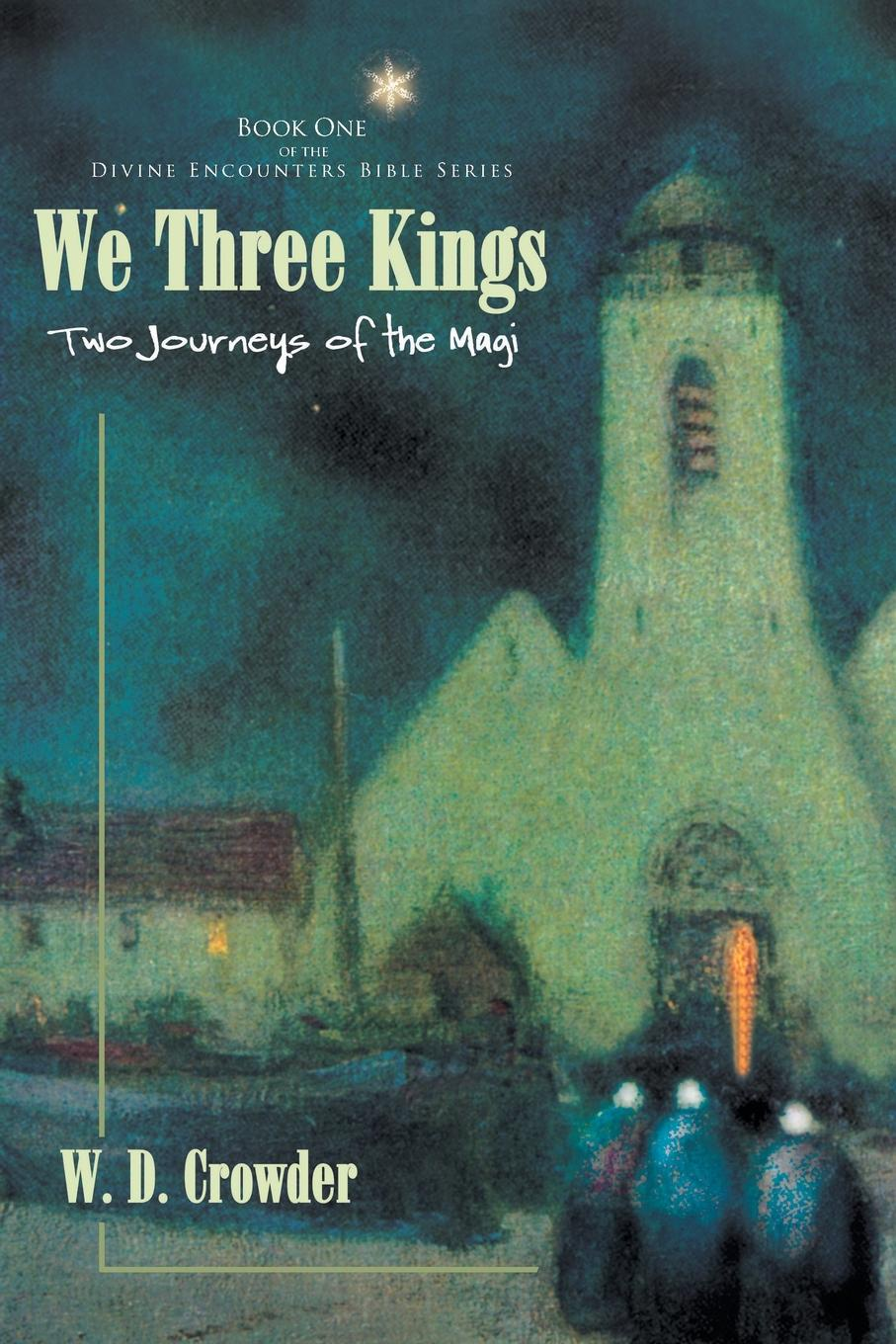 W. D. Crowder We Three Kings. Two Journeys of the Magi maurier d the kings general