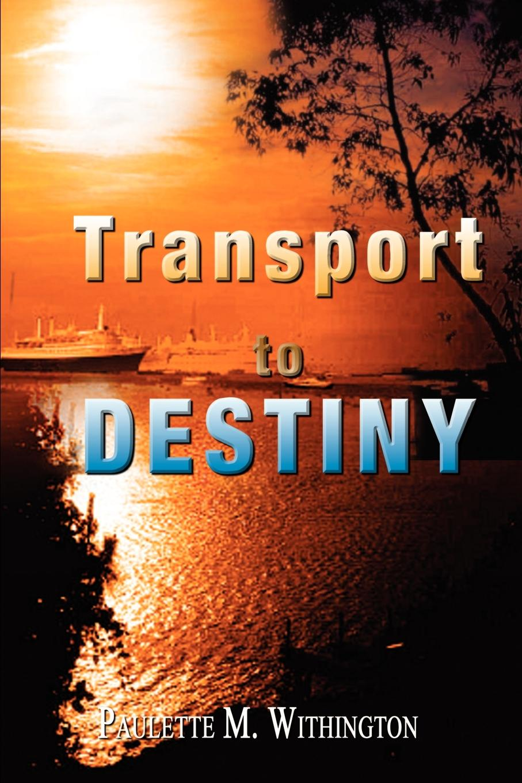 Paulette M. Withington Transport to Destiny цена и фото