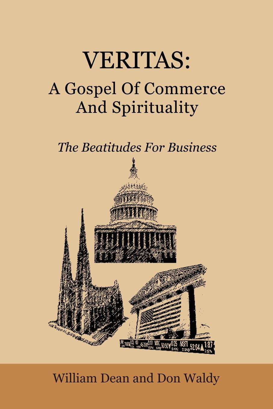 William Dean, Don Waldy VERITAS. A Gospel Of Commerce And Spirituality: The Beatitudes For Business цена