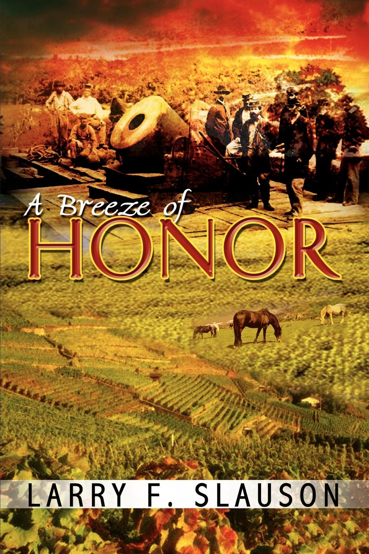Larry F. Slauson A Breeze of Honor
