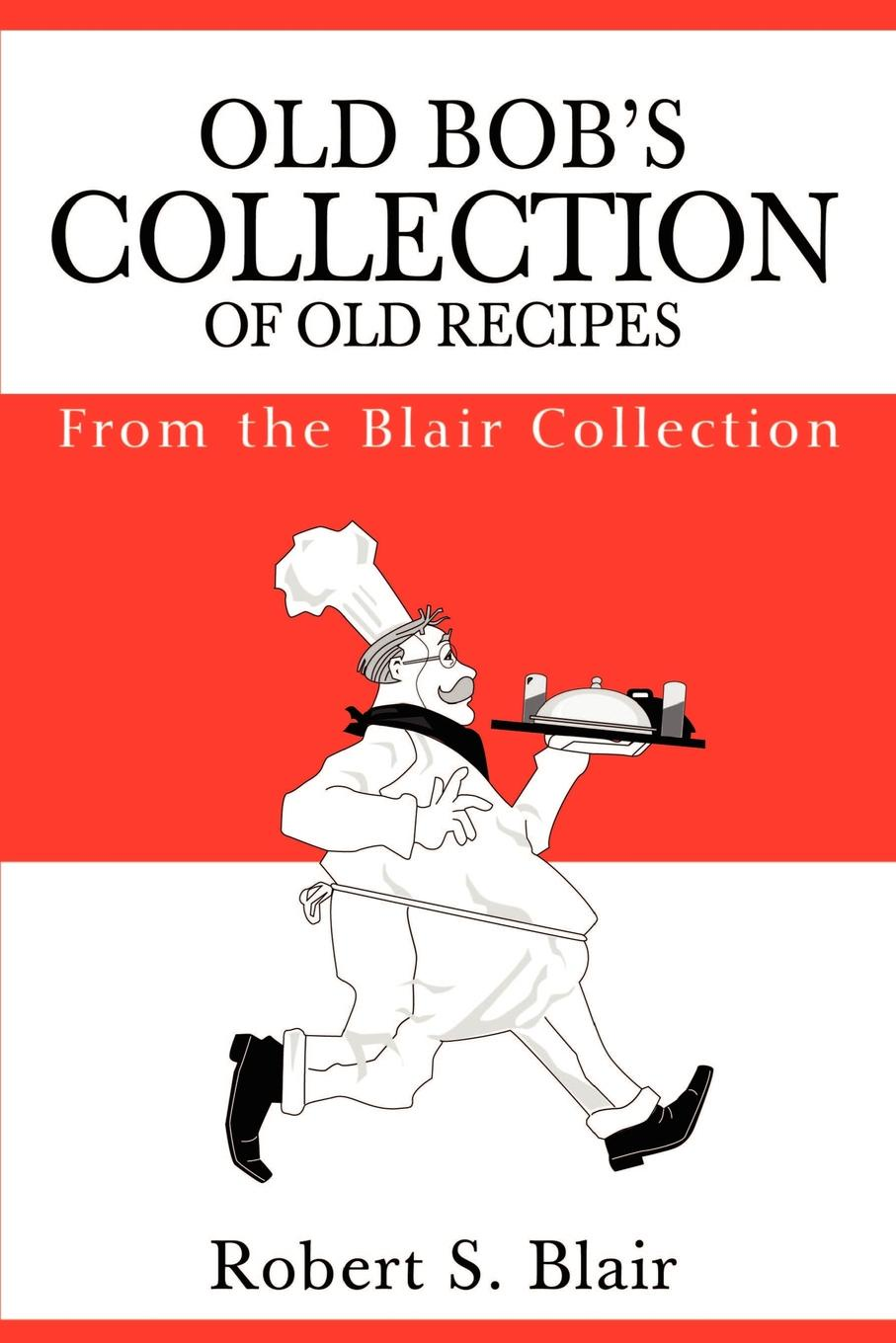 купить Robert S Blair Old Bob's Collection of Old Recipes. From the Blair Collection онлайн
