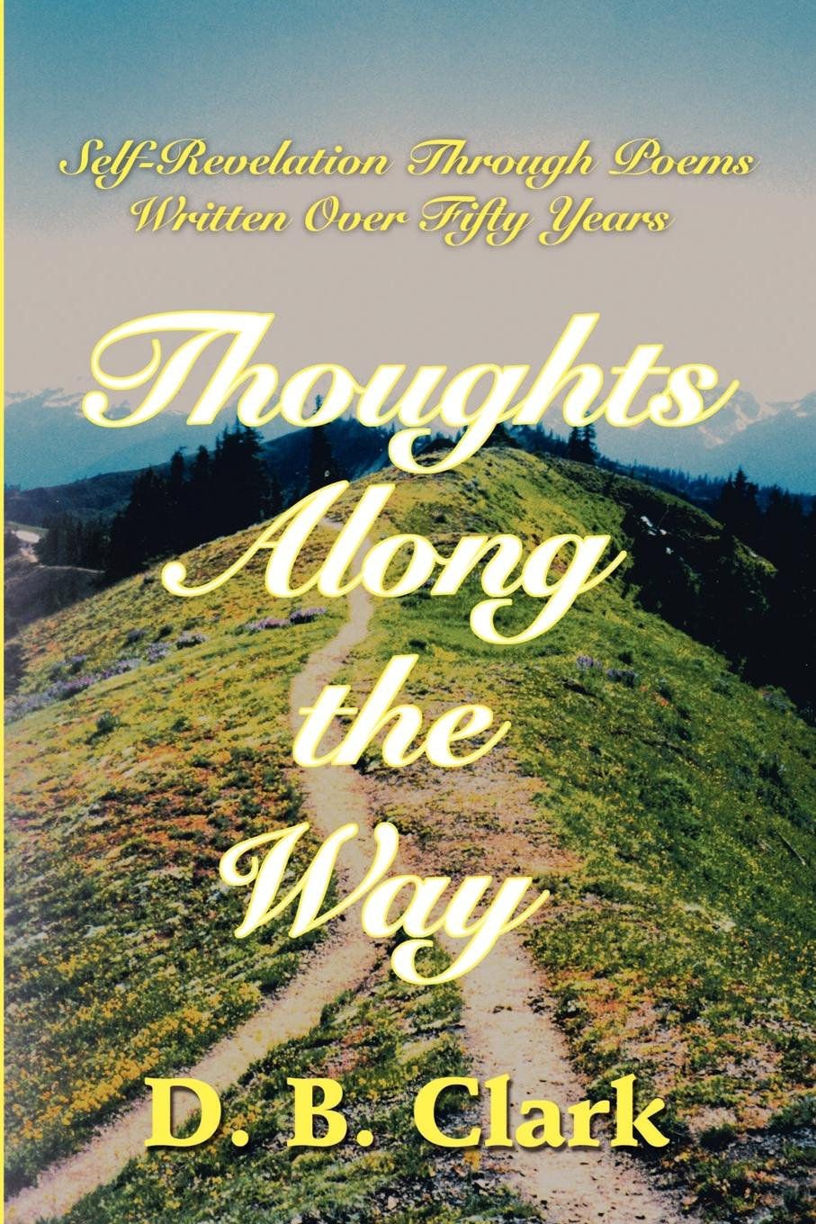 D.B. Clark Thoughts Along the Way. Self-Revelation Through Poems Written Over Fifty Years fitness over fifty page 6