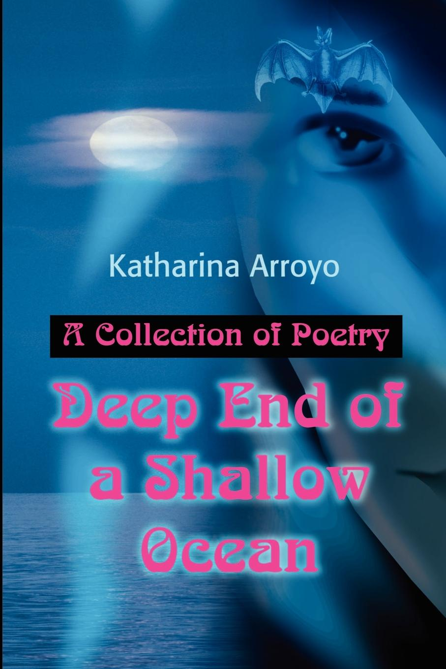 Katharina Arroyo Deep End of a Shallow Ocean. A Collection of Poetry a finer end