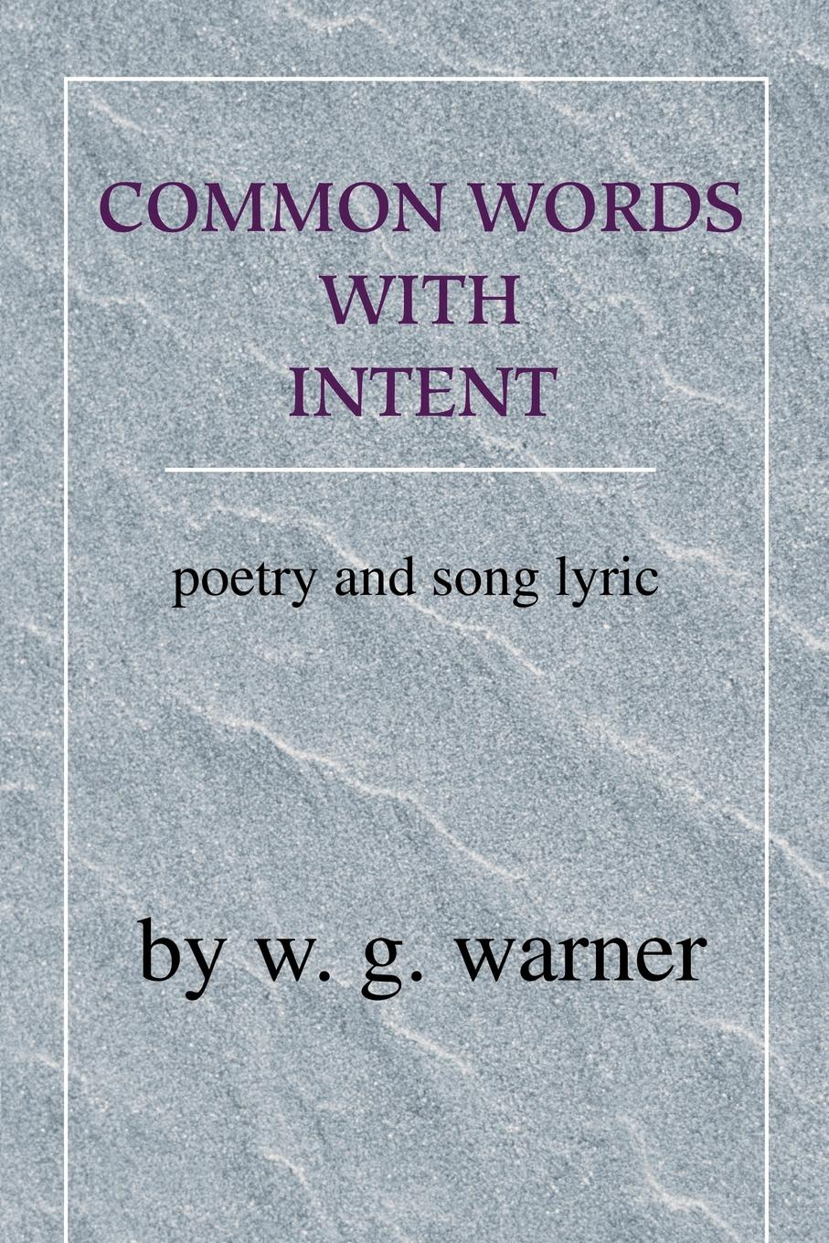 W. G. Warner Common Words with Intent. Poetry & Song Lyrics