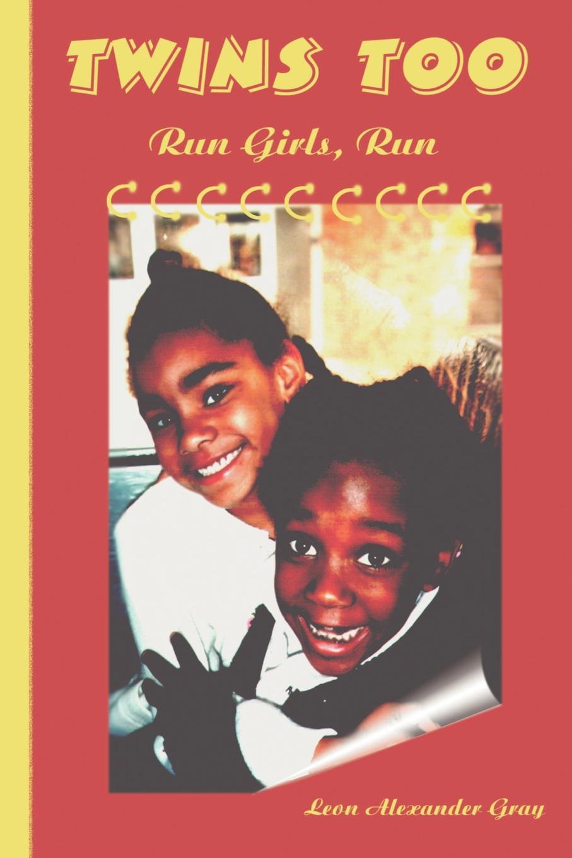Leon Gray Twins Too. Run Girls, Run run rabbit run