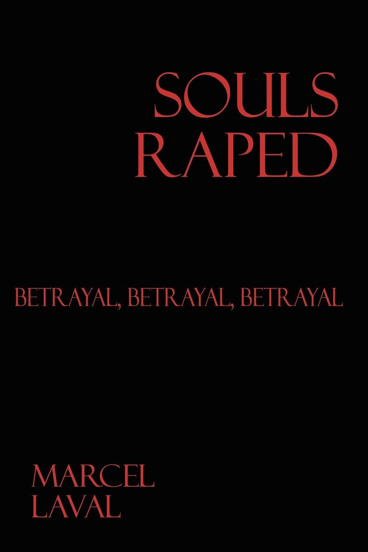 Marcel Laval Souls Raped. Betrayal, Betrayal, Betrayal h t martin betrayal