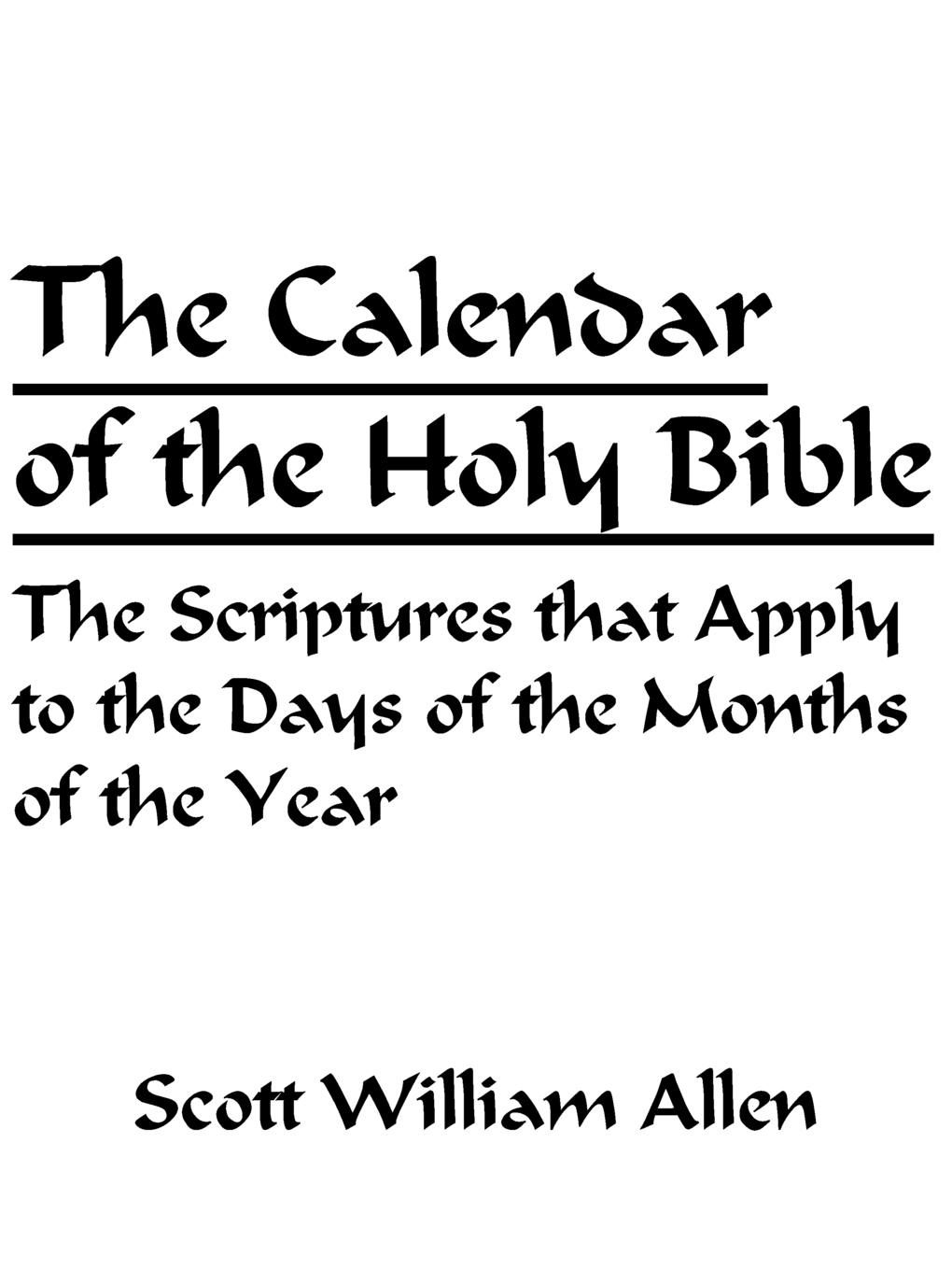 Scott William Allen The Calendar of the Holy Bible. The Scriptures that Apply to the Days of the Months of the Year the holy bible