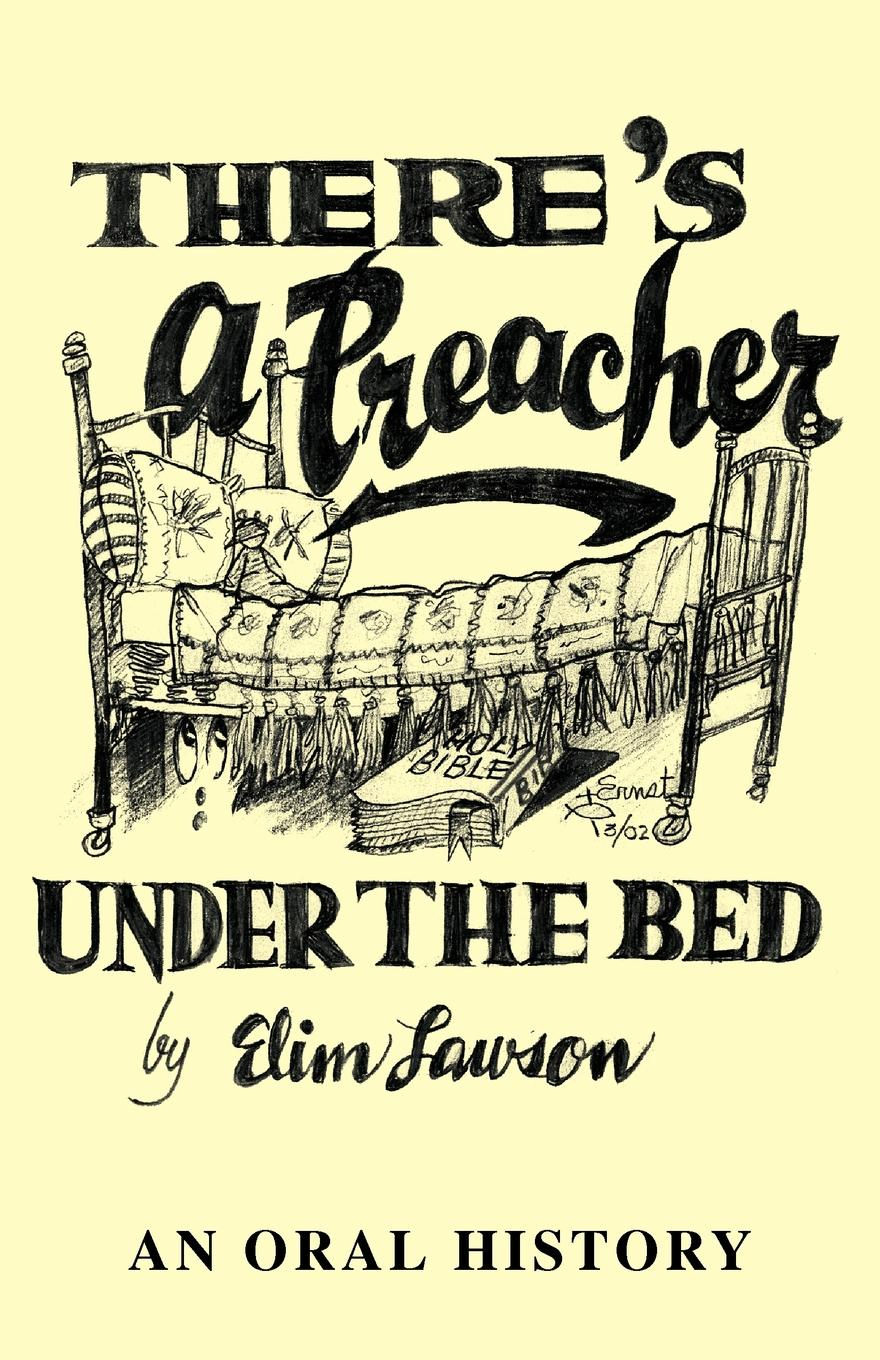 Elim Lawson There's a Preacher Under the Bed. An Oral History цена 2017