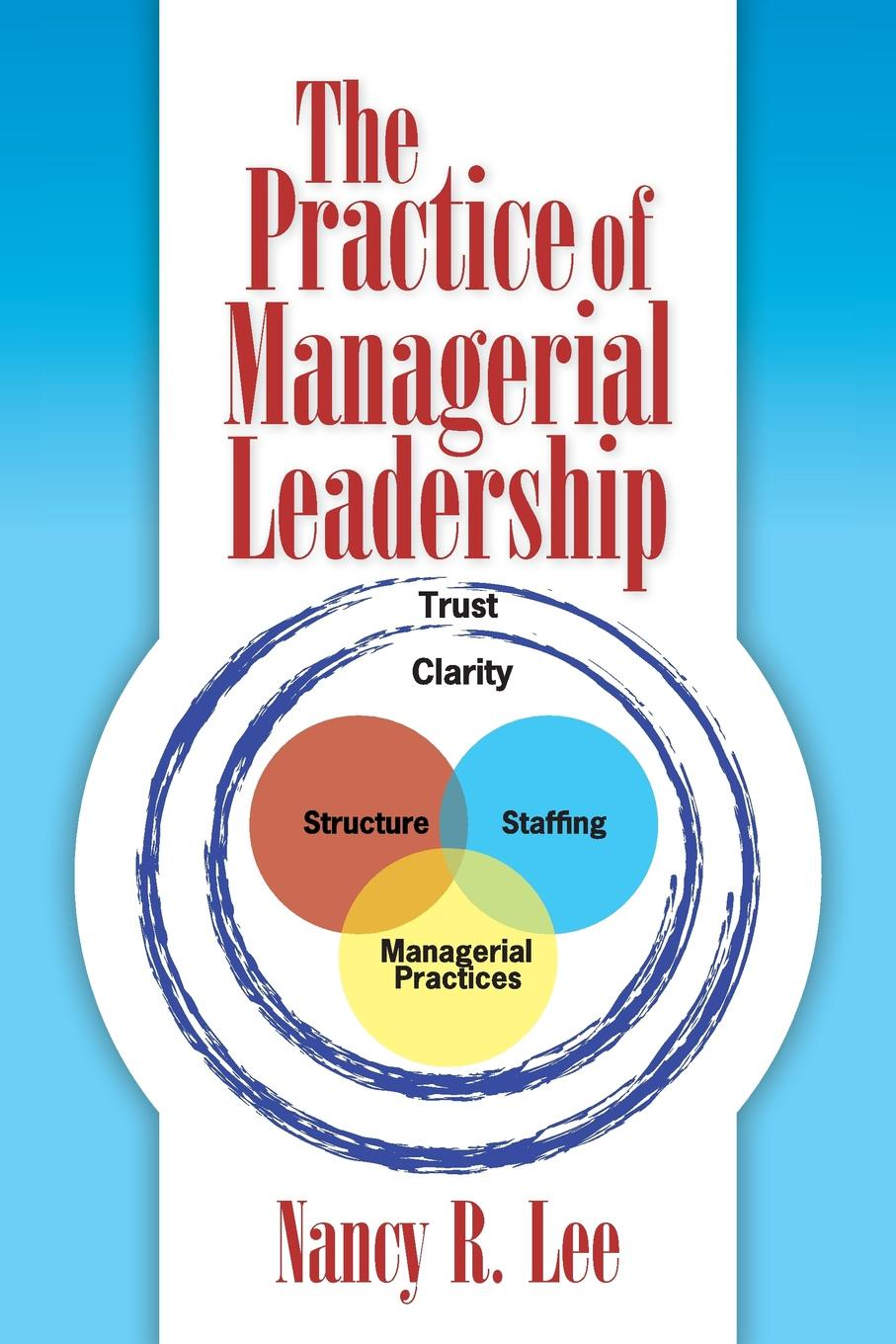 Nancy R. Lee The Practice of Managerial Leadership john hamm unusually excellent the necessary nine skills required for the practice of great leadership