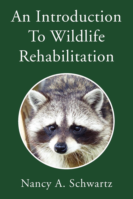 Nancy A. Schwartz An Introduction to Wildlife Rehabilitation wildlife