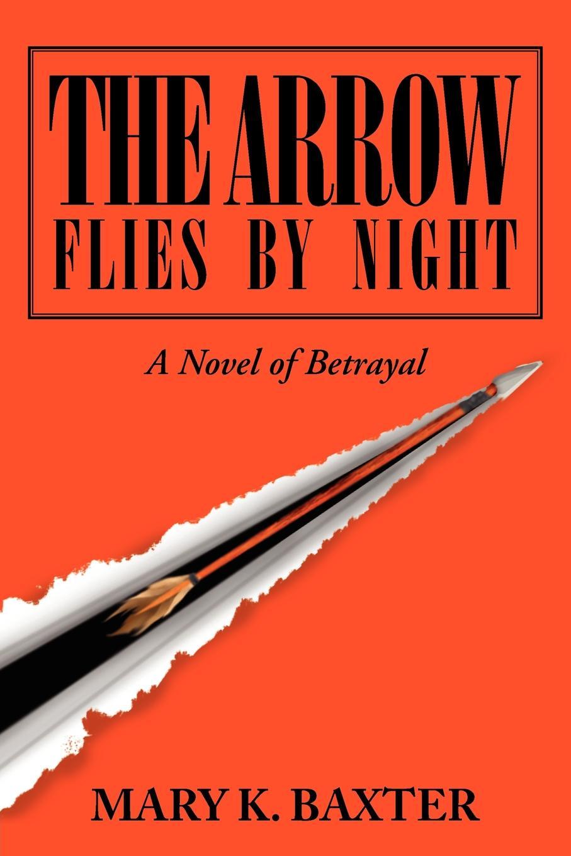 Mary K. Baxter The Arrow Flies by Night. A Novel of Betrayal mary baxter lynn like silk