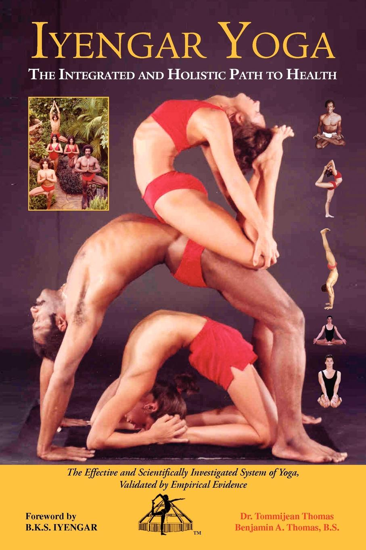 Tommijean Thomas, Benjamin A. Thomas B. S. Iyengar Yoga the Integrated and Holistic Path to Health стоимость