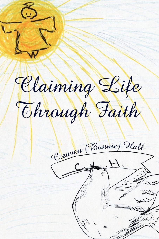 Creaven Hall Claiming Life Through Faith douglas john hall confessing the faith