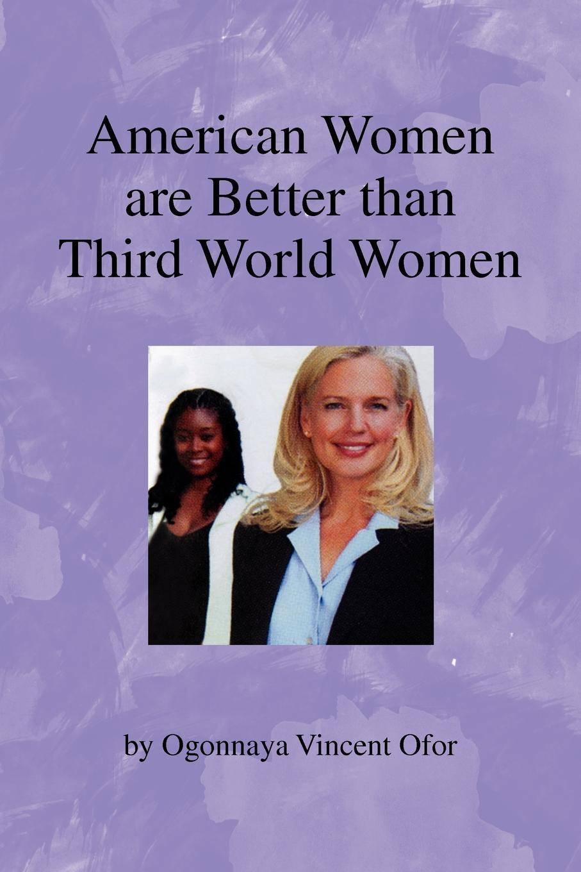 Ogonnaya Vincent Ofor American Women Are Better Than Third World Women women