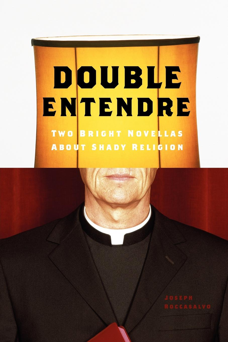 Joseph Roccasalvo Double Entendre. Two Bright Novellas about Shady Religion tolstoi l three novellas