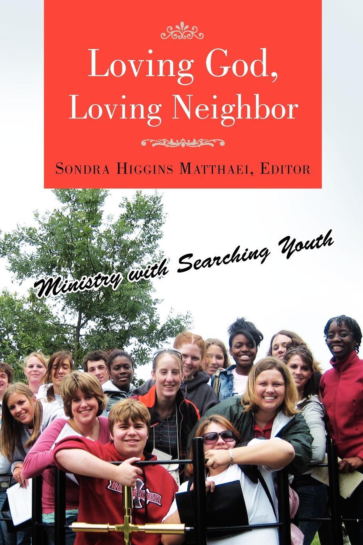 где купить Sondra Higgins Matthaei Loving God, Loving Neighbor по лучшей цене