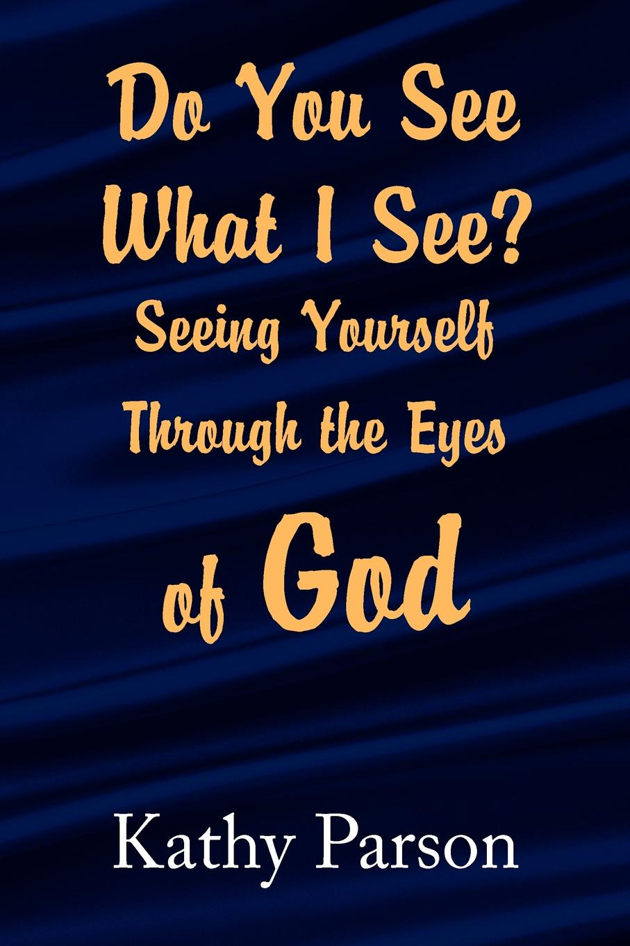 Фото - Kathy Parson Do You See What I See? Seeing Yourself Through the Eyes of God see through shirt