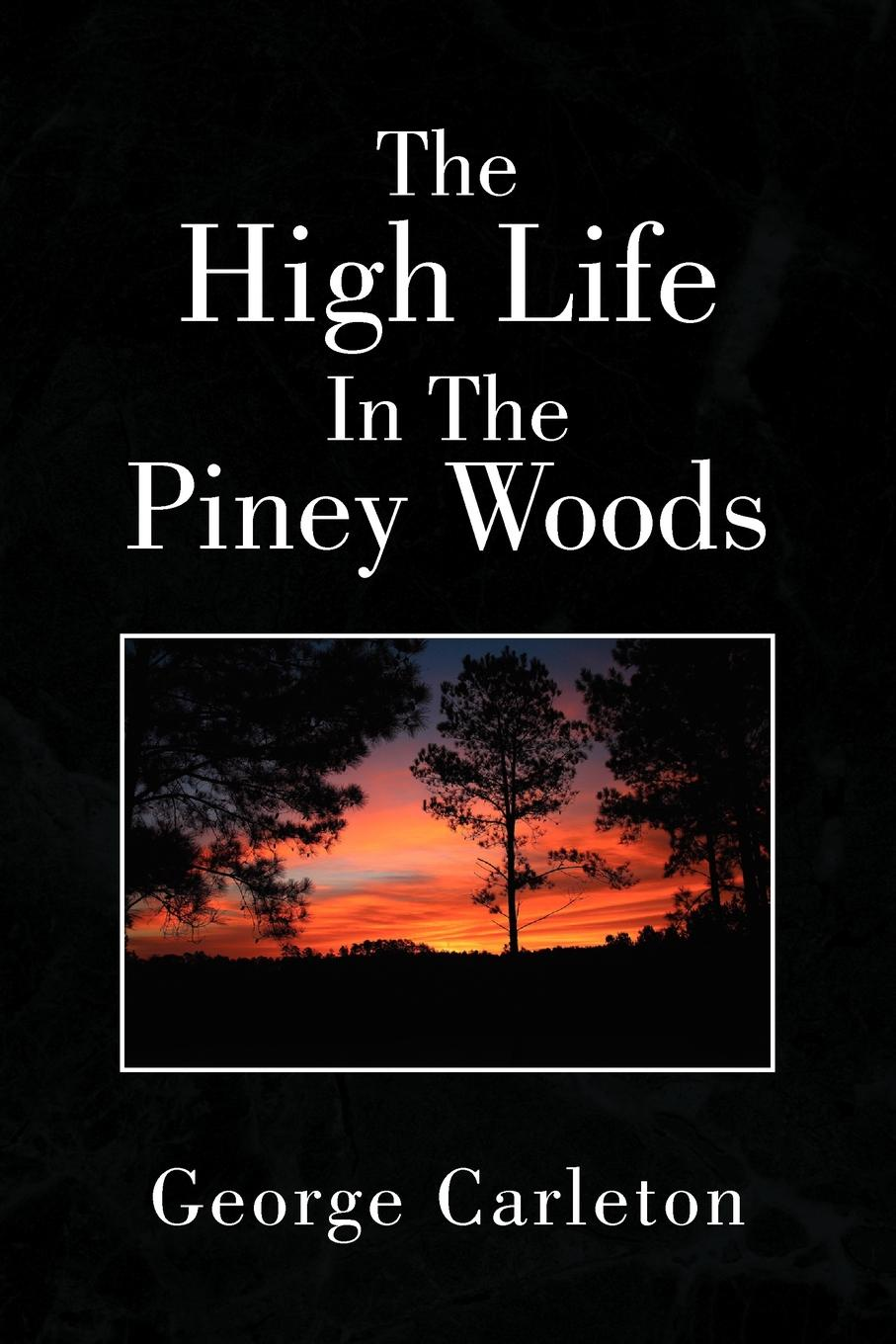 George Carleton The High Life in the Piney Woods цена 2017