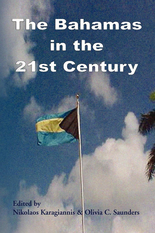 Nikolaos Karagiannis, Olivia C. Saunders The Bahamas in the 21st Century the bahamas