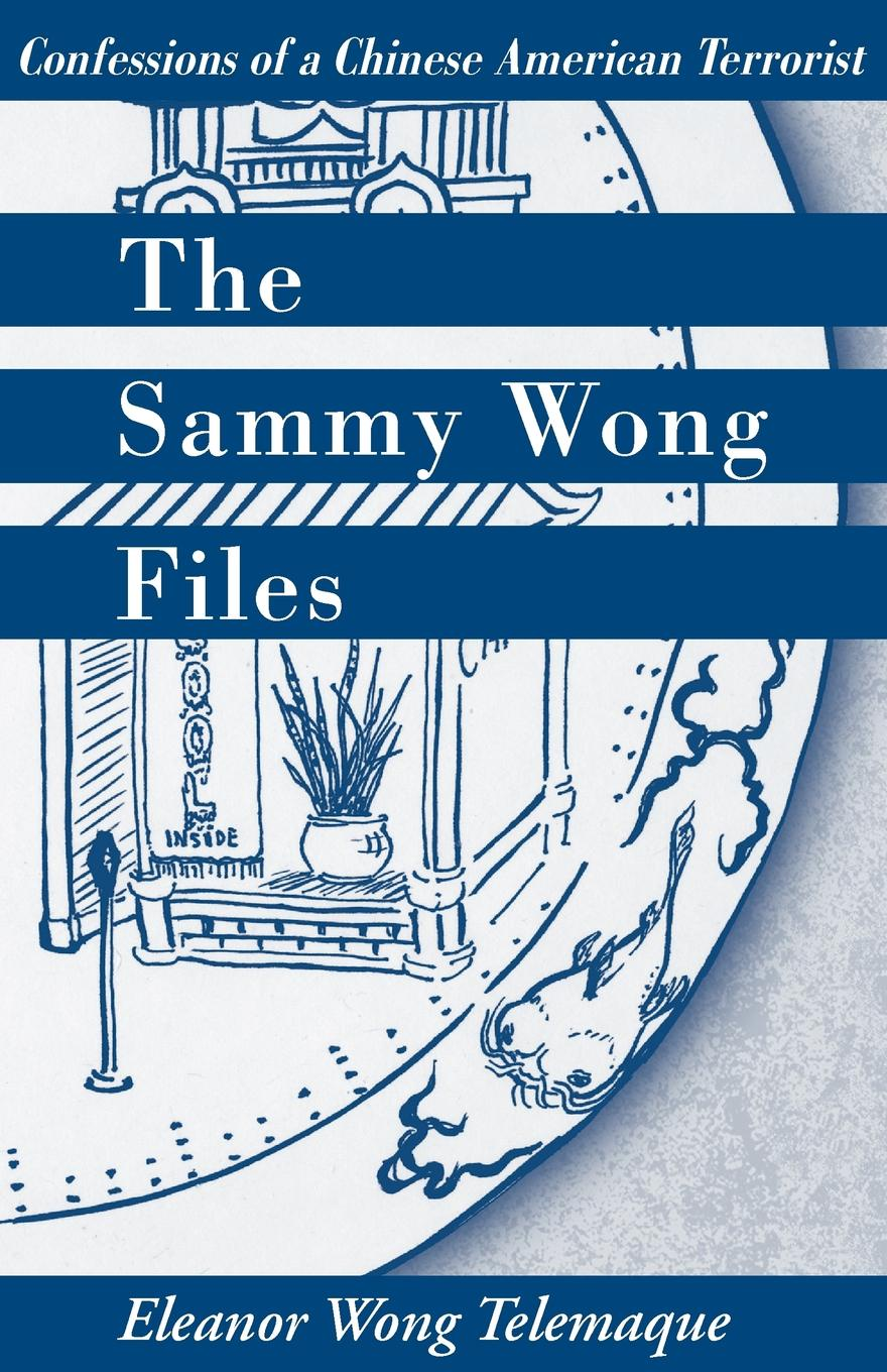 Eleanor Wong Wong Telemaque The Sammy Wong Files. Confessions of a Chinese American Terrorist cecily wong diamentowa góra