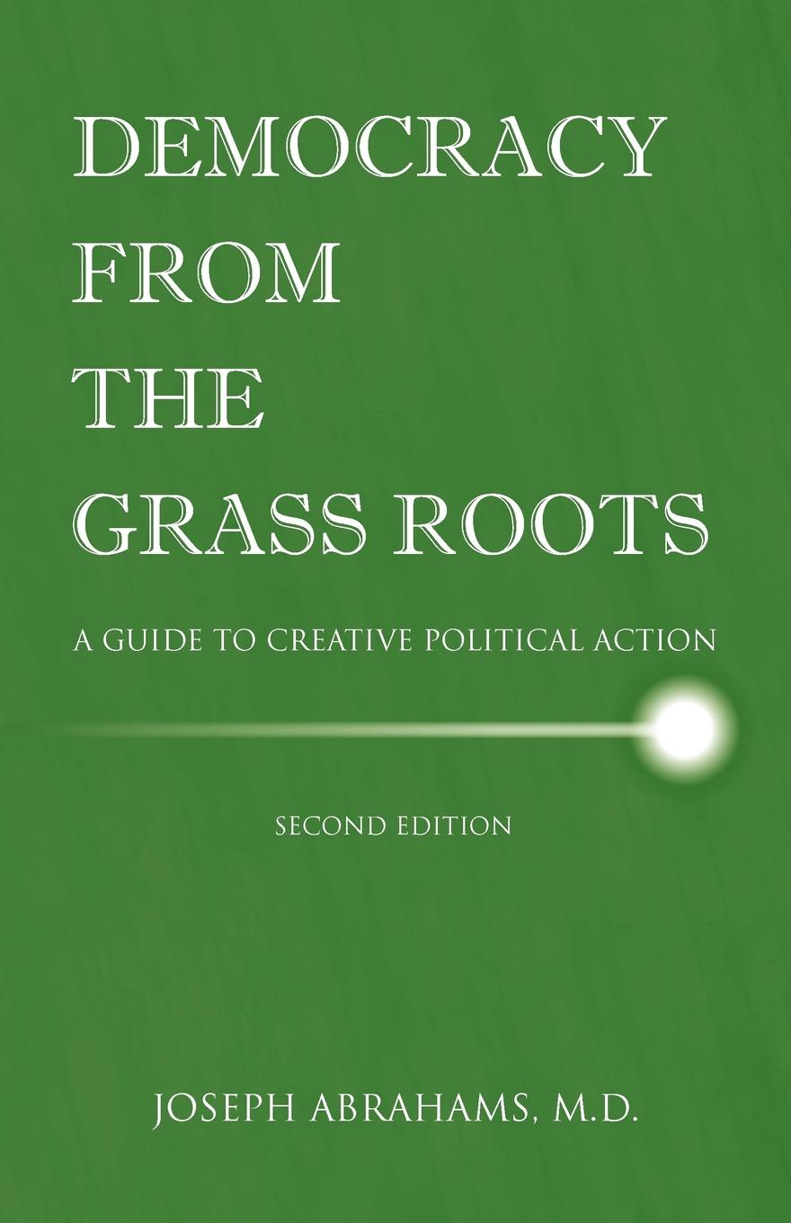 Фото - M. D. Joseph I. Abrahams Democracy from the Grassroots. A Guide to Creative Political Action marc kielburger take action a guide to active citizenship