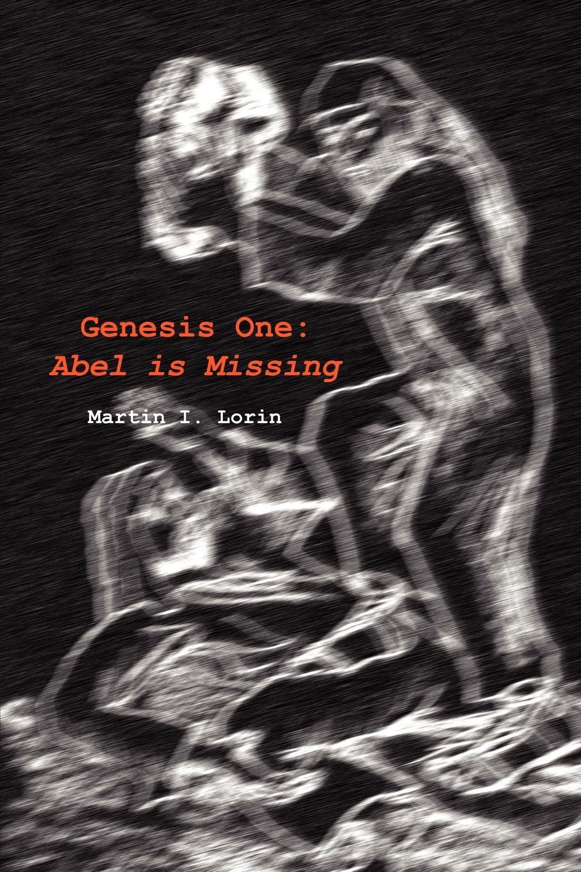 Martin I. Lorin Genesis One. Abel is Missing abel pintos rosario