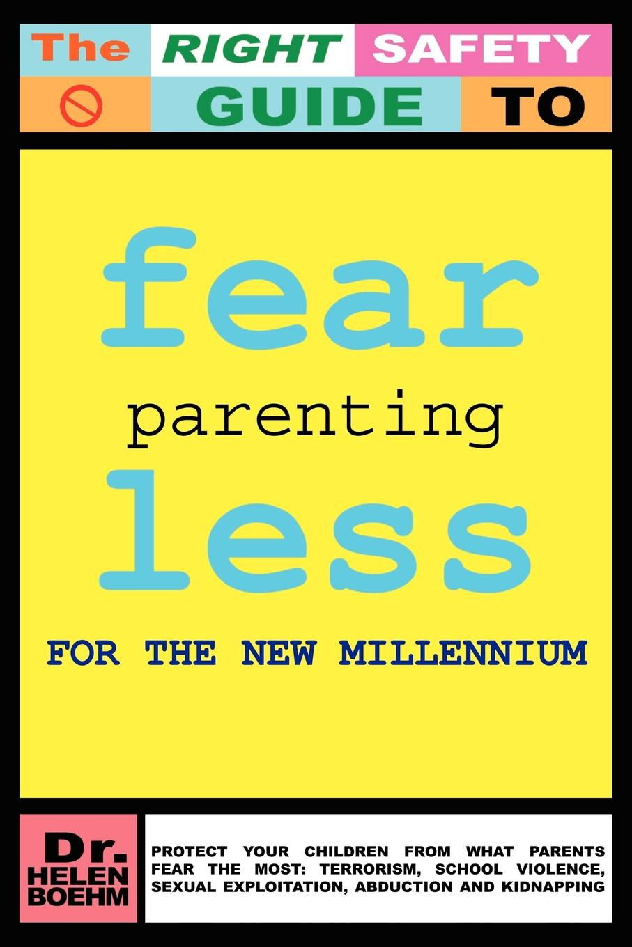 Фото - Dr Helen Boehm FEARLESS PARENTING FOR THE NEW MILLENNIUM. PROTECT YOUR CHILDREN FROM WHAT PARENTS FEAR THE MOST: TERRORISM, SCHOOL VIOLENCE, SEXUAL EXPLOITATION, ABDUCTION AND KIDNAPPING leiry cornejo chavez structural sexual violence in the peruvian military