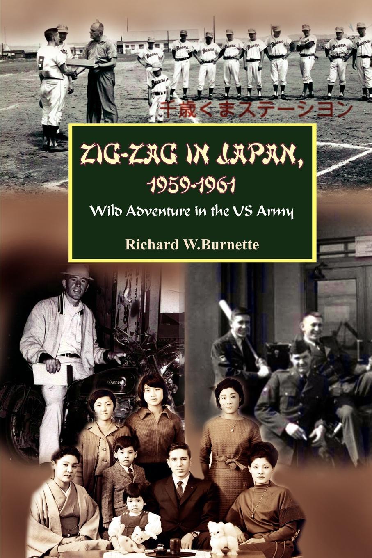 Richard W. Burnette Zig-Zag in Japan, 1959-1961. Wild Adventure the US Army