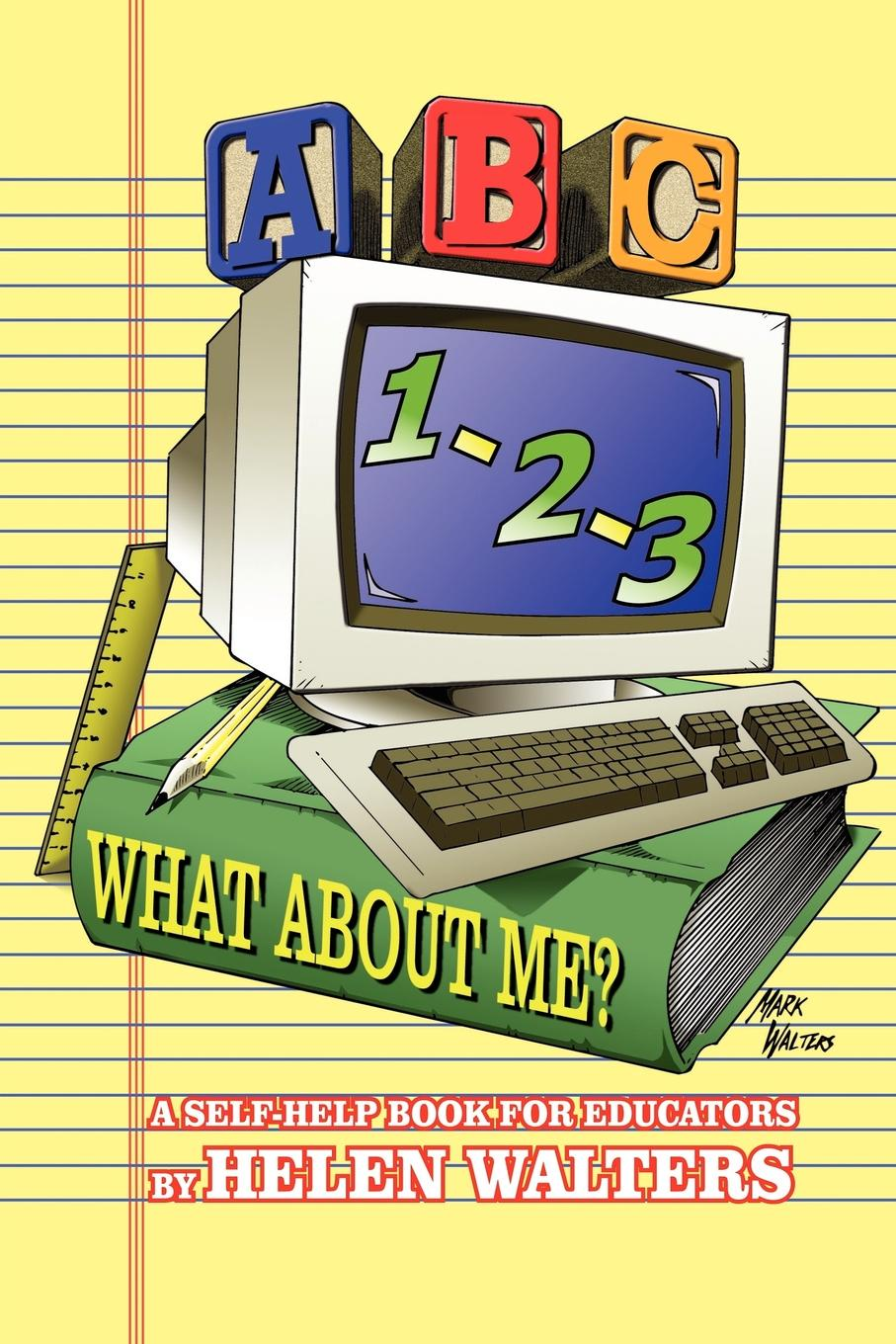 Helen Walters ABC, 123 - WHAT ABOUT ME?. A Self-Help Book For Educators r is for rocket an abc book
