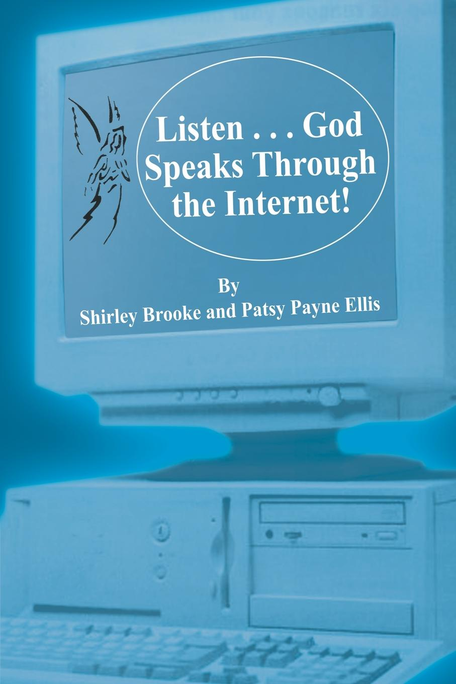 Shirley Brooke, Patsy Payne Ellis Listen . . . God Speaks Through the Internet! mark holloway the freedom diaries god speaks back
