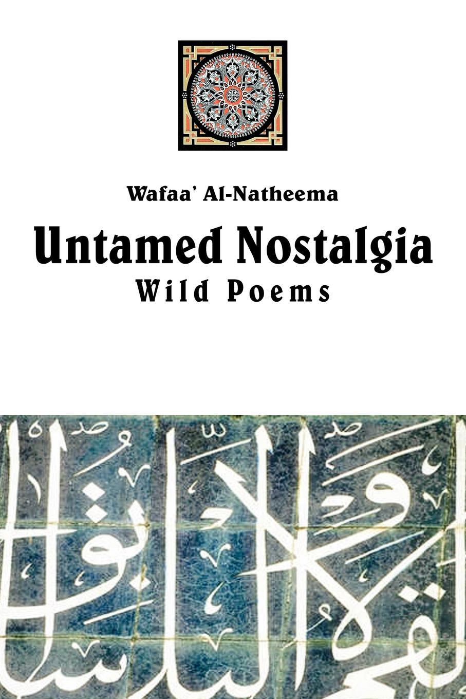 цена Wafaa' Al-Natheema Untamed Nostolgia. Wild Poems онлайн в 2017 году