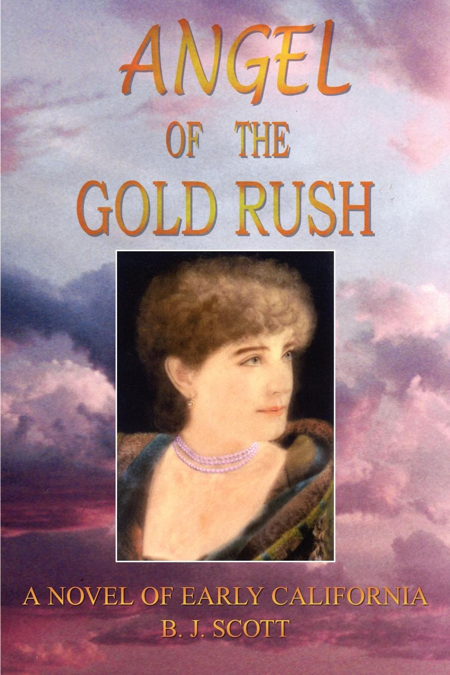 B. J. Scott ANGEL OF THE GOLD RUSH. A NOVEL OF EARLY CALIFORNIA what was the gold rush
