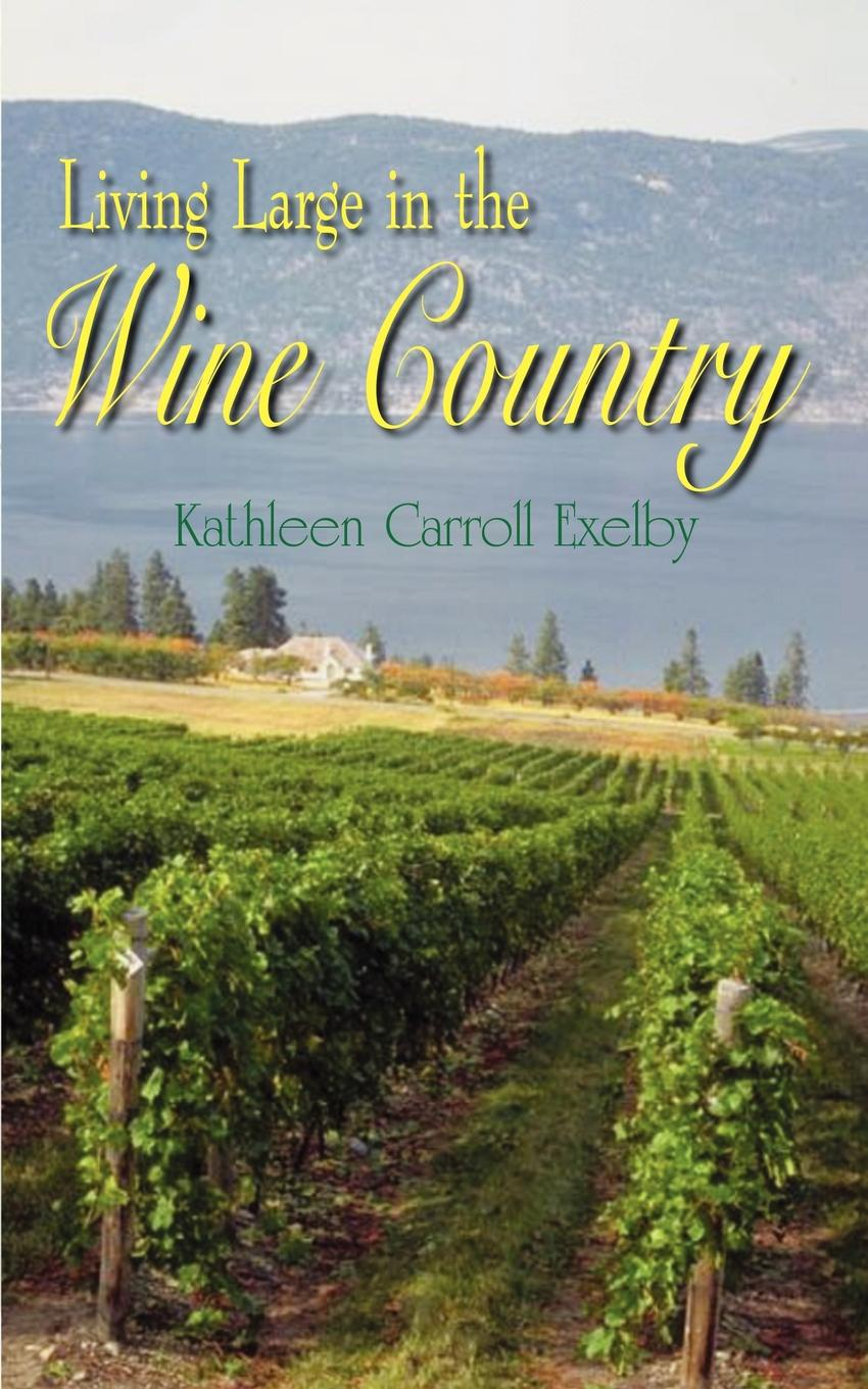 Kathleen Carroll Exelby Living Large in the Wine Country living in style country