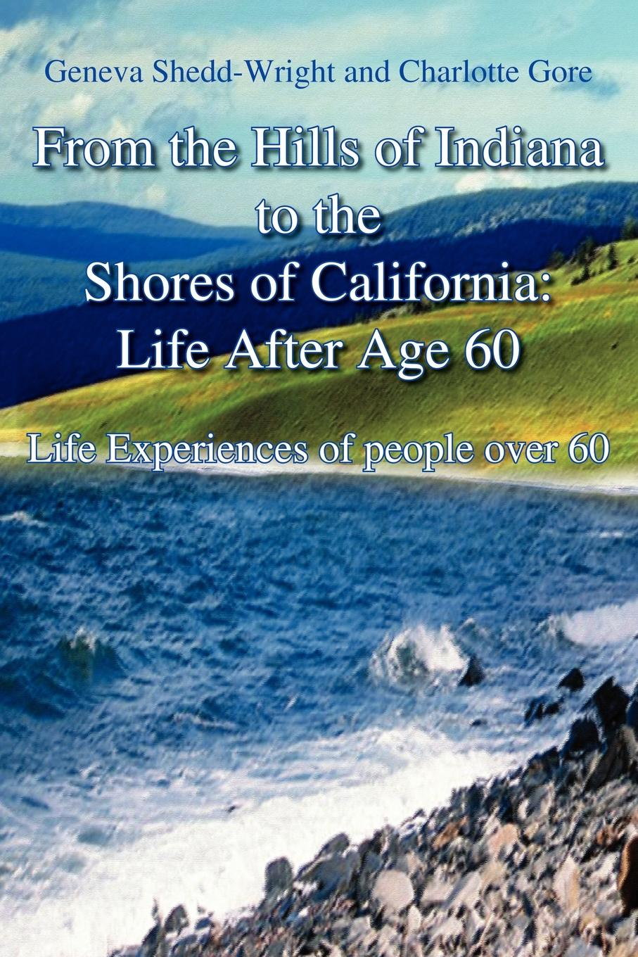 Geneva Shedd-Wright, Charlotte Gore From the Hills of Indiana to the Shores of California. Life After Age 60: Life Experiences of people over 60 atkinson k life after life