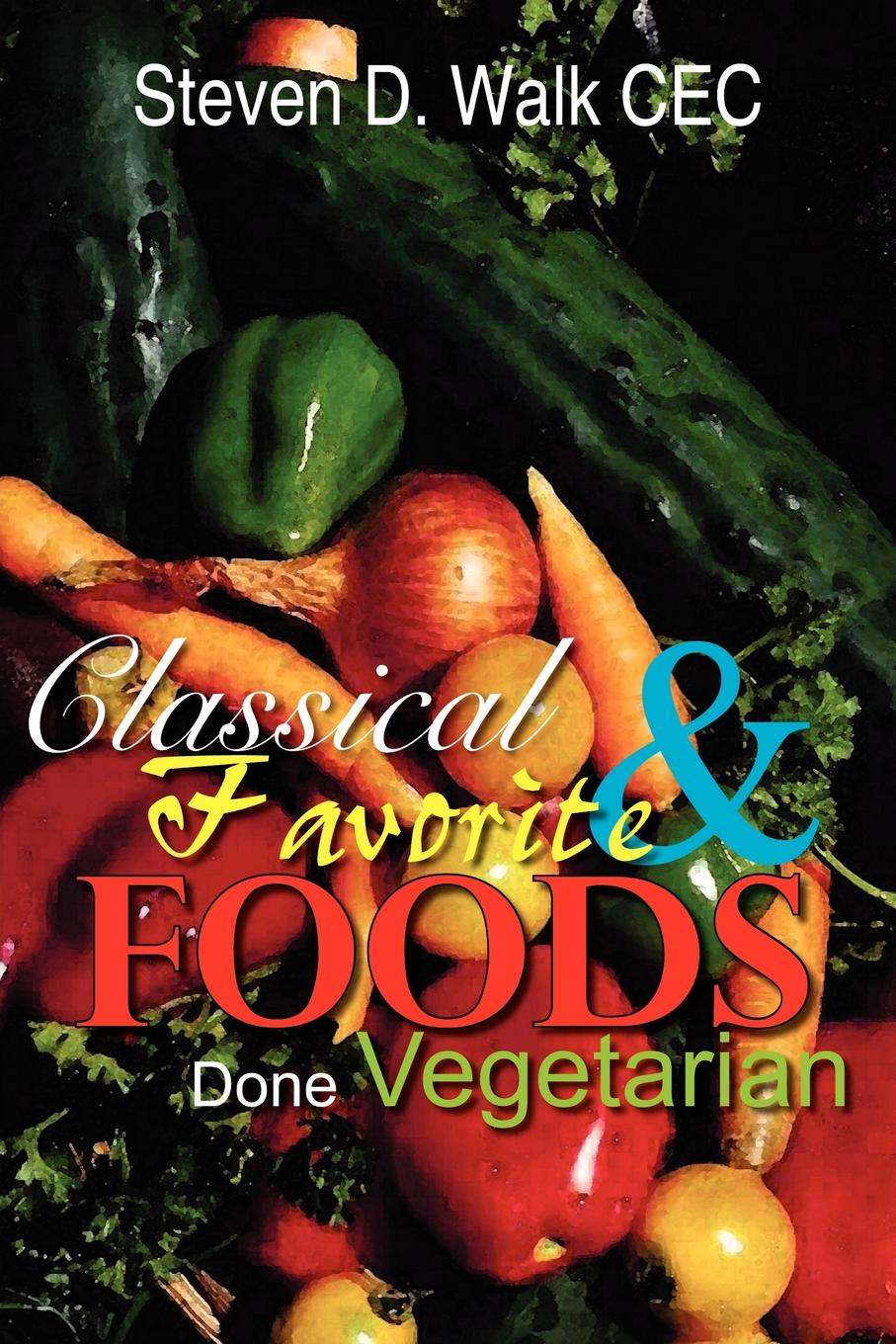 Steven D. Walk Classical & Favorite Foods Done Vegetarian