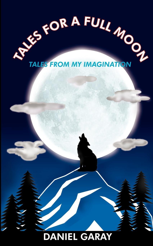 DANIEL GARAY TALES FOR A FULL MOON. TALES FROM MY IMAGINATION elbe fibonacci tales knight tales