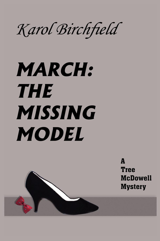 Karol Birchfield MARCH. THE MISSING MODEL: A Tree McDowell Mystery blair mcdowell romantic road