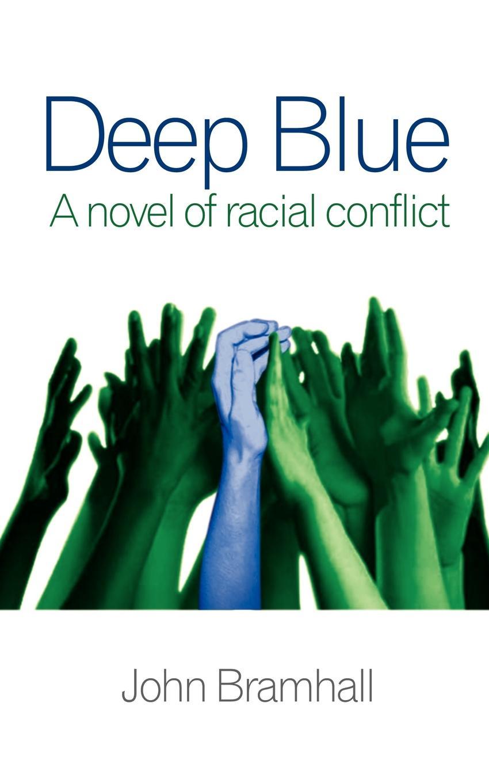 John Bramhall Deep Blue. A novel of racial conflict