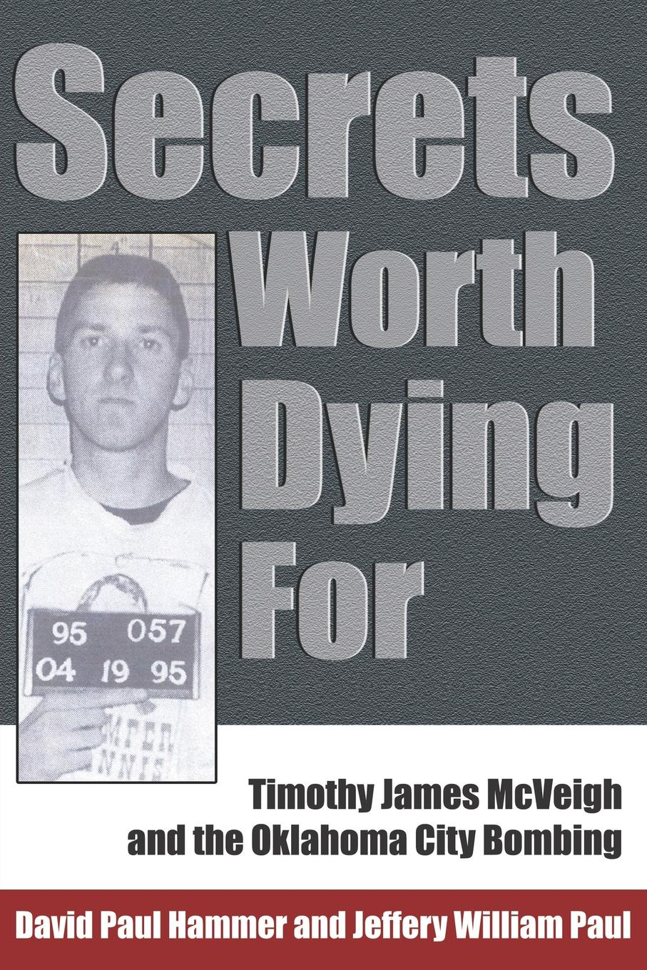 David Paul Hammer, Jeffery William Secrets Worth Dying for. Timothy James McVeigh and the Oklahoma City Bombing