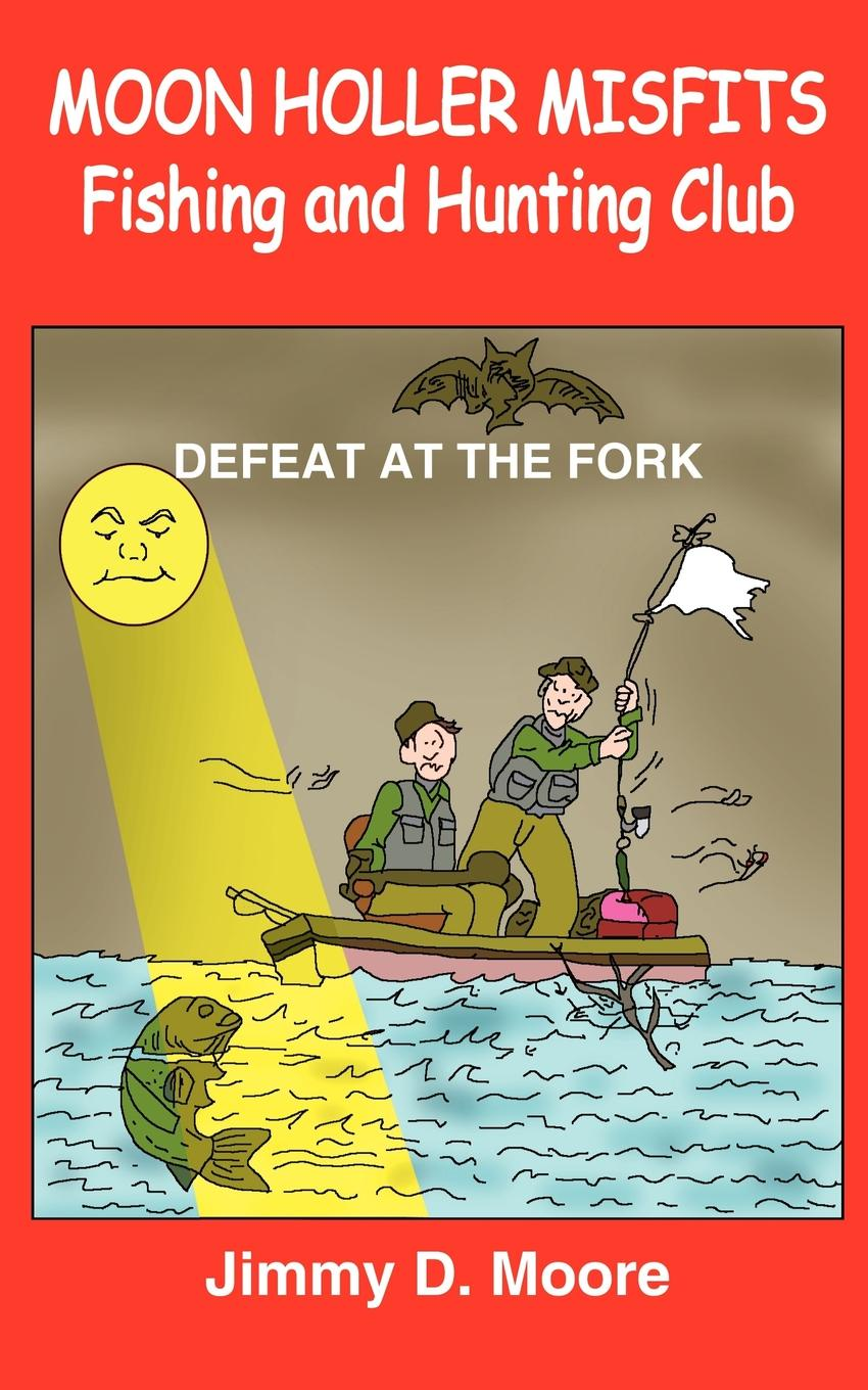 Jimmy D. Moore MOON HOLLER MISFITS Fishing and Hunting Club. DEFEAT AT THE FORK at full moon 2