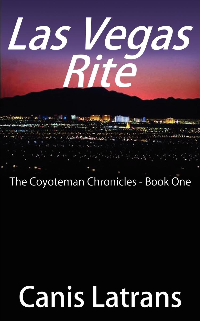 Canis Latrans Las Vegas Rite. The Coyoteman Chronicles - Book One hobb r dragon keeper book one of the rain wild chronicles