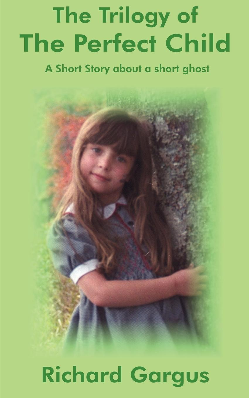 Richard Gargus The Trilogy of the Perfect Child. A Short Story about a short ghost heather graham ghost memories prequel to the bone island trilogy