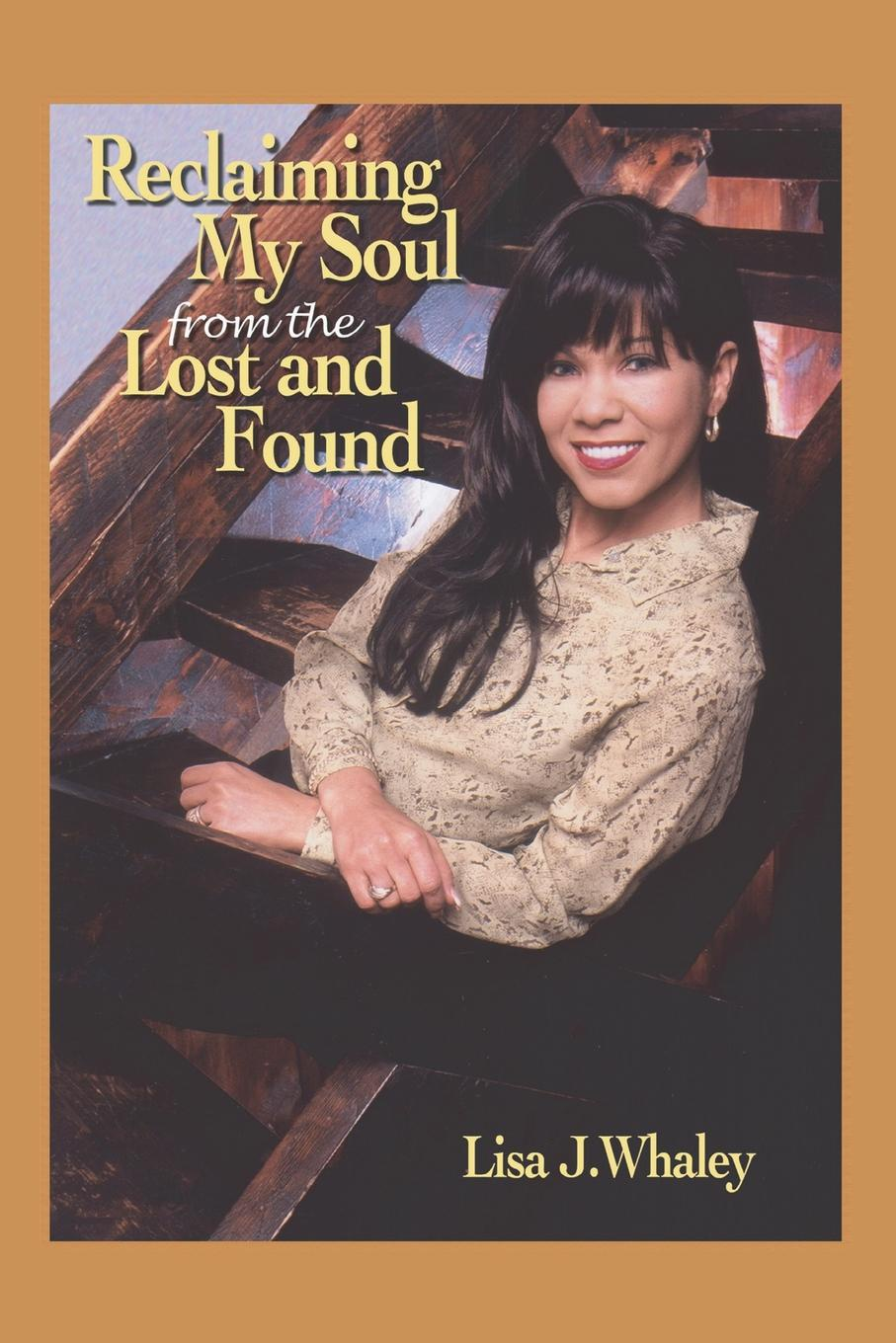 Фото - Lisa J. Whaley Reclaiming My Soul From The Lost and Found leslie e stern images from my soul