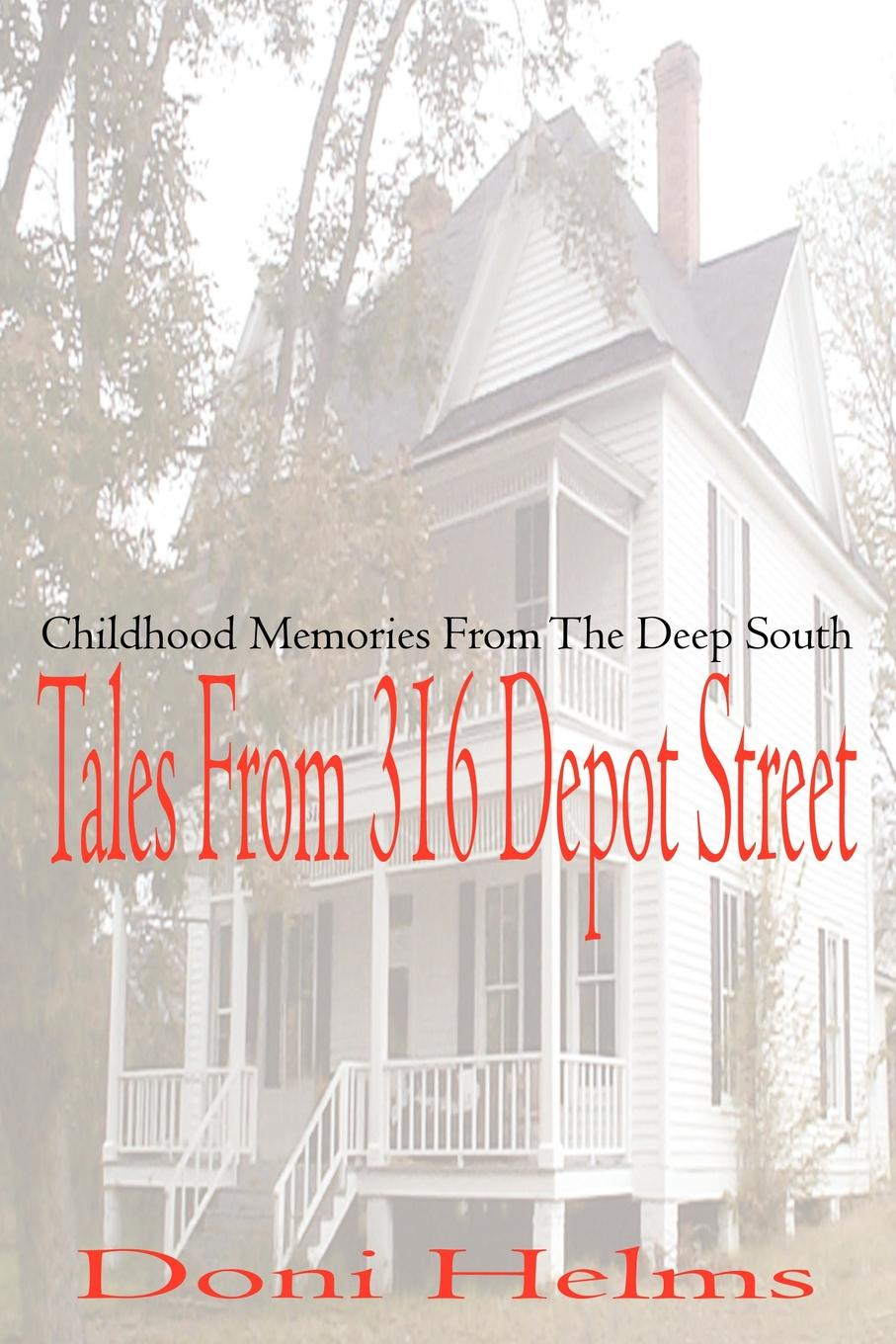 Doni Helms Tales from 316 Depot Street. Childhood Memories from the Deep South lady sarah wilson south african memories social warlike