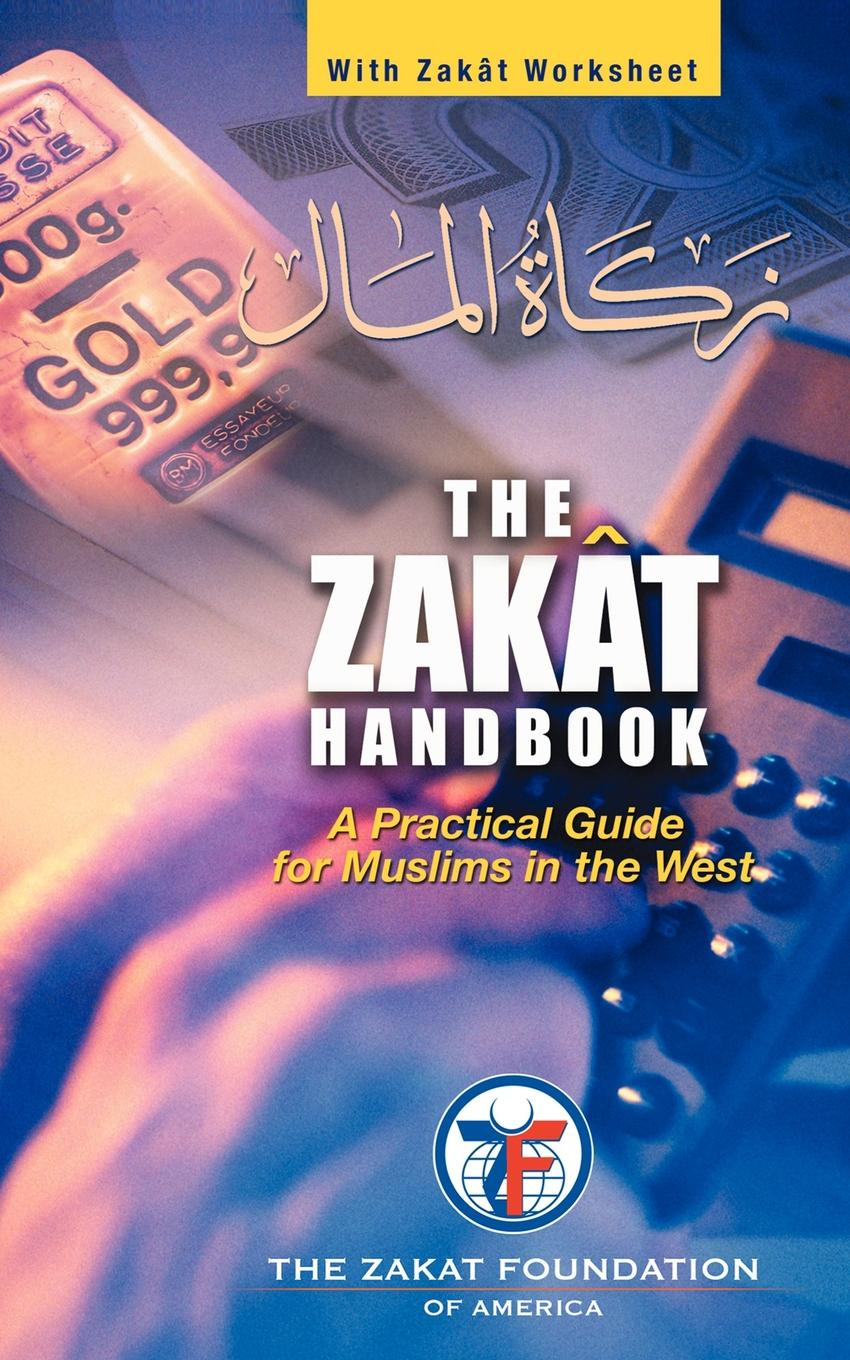 Zakat F The Zakat Foundation of America The Zakat Handbook. A Practical Guide for Muslims in the West