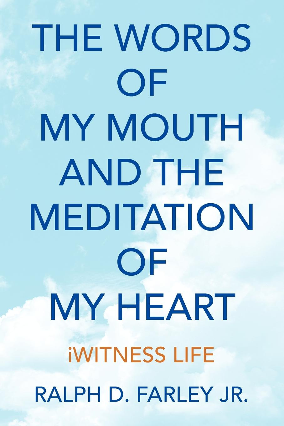 Ralph D. Jr. Farley The Words of My Mouth and the Meditation of My Heart ann aguirre the shape of my heart