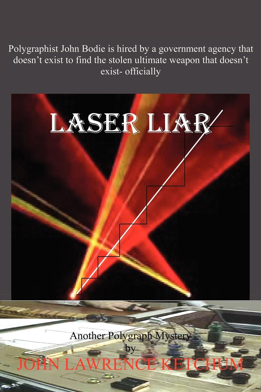 John Lawrence Ketchum Laser Liar the liar